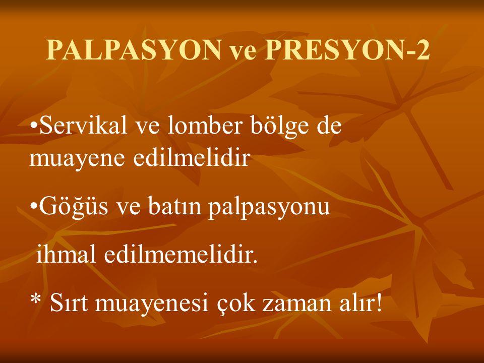 PALPASYON ve PRESYON-2 Servikal ve lomber bölge de muayene edilmelidir