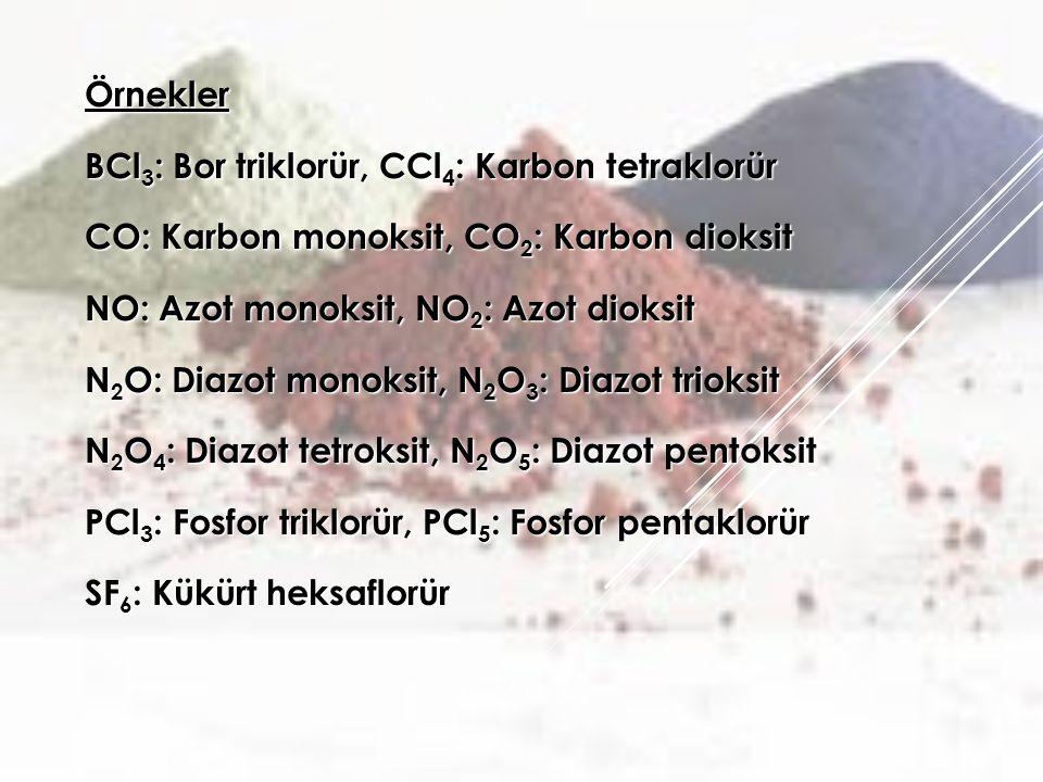 Örnekler BCl3: Bor triklorür, CCl4: Karbon tetraklorür. CO: Karbon monoksit, CO2: Karbon dioksit. NO: Azot monoksit, NO2: Azot dioksit.