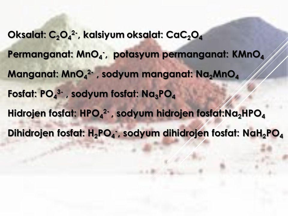 Oksalat: C2O42-, kalsiyum oksalat: CaC2O4