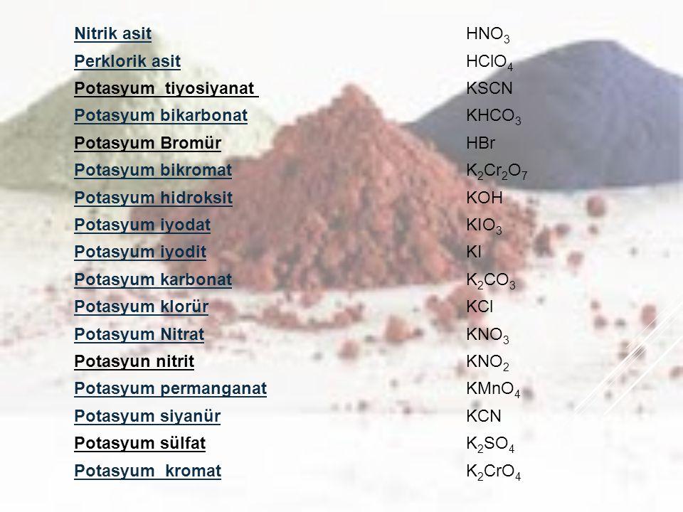 Nitrik asit HNO3. Perklorik asit. HClO4. Potasyum tiyosiyanat KSCN. Potasyum bikarbonat. KHCO3.