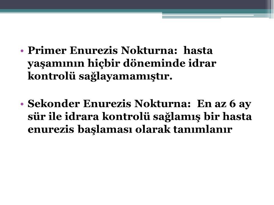 Primer Enurezis Nokturna: hasta yaşamının hiçbir döneminde idrar kontrolü sağlayamamıştır.