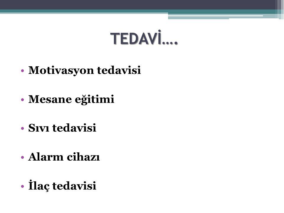 TEDAVİ…. Motivasyon tedavisi Mesane eğitimi Sıvı tedavisi Alarm cihazı