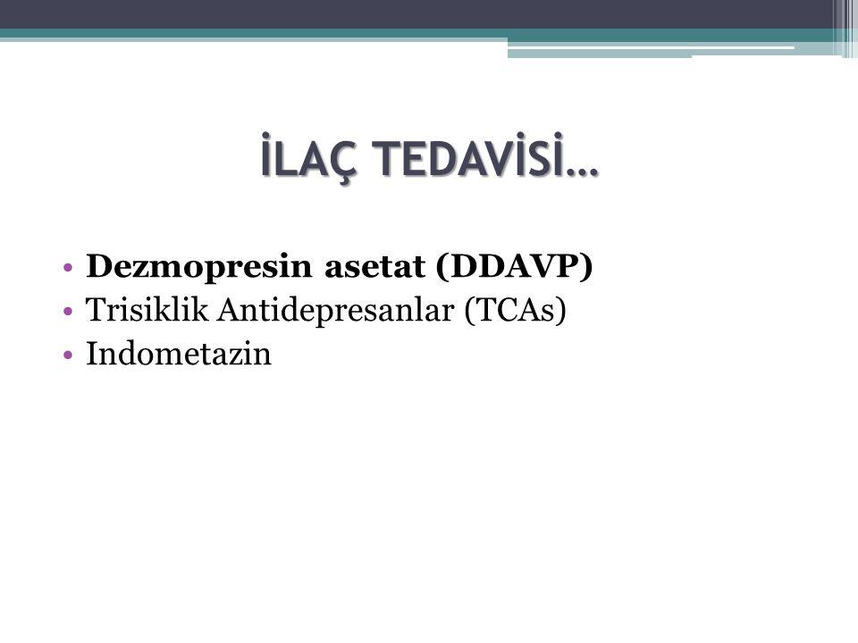 İLAÇ TEDAVİSİ… Dezmopresin asetat (DDAVP)