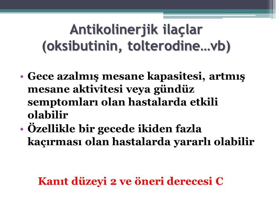 Antikolinerjik ilaçlar (oksibutinin, tolterodine…vb)