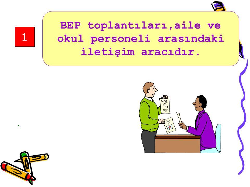 BEP toplantıları,aile ve okul personeli arasındaki iletişim aracıdır.