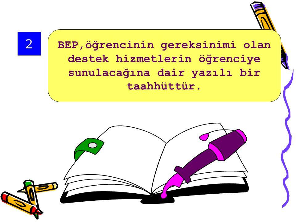 BEP,öğrencinin gereksinimi olan destek hizmetlerin öğrenciye sunulacağına dair yazılı bir taahhüttür.
