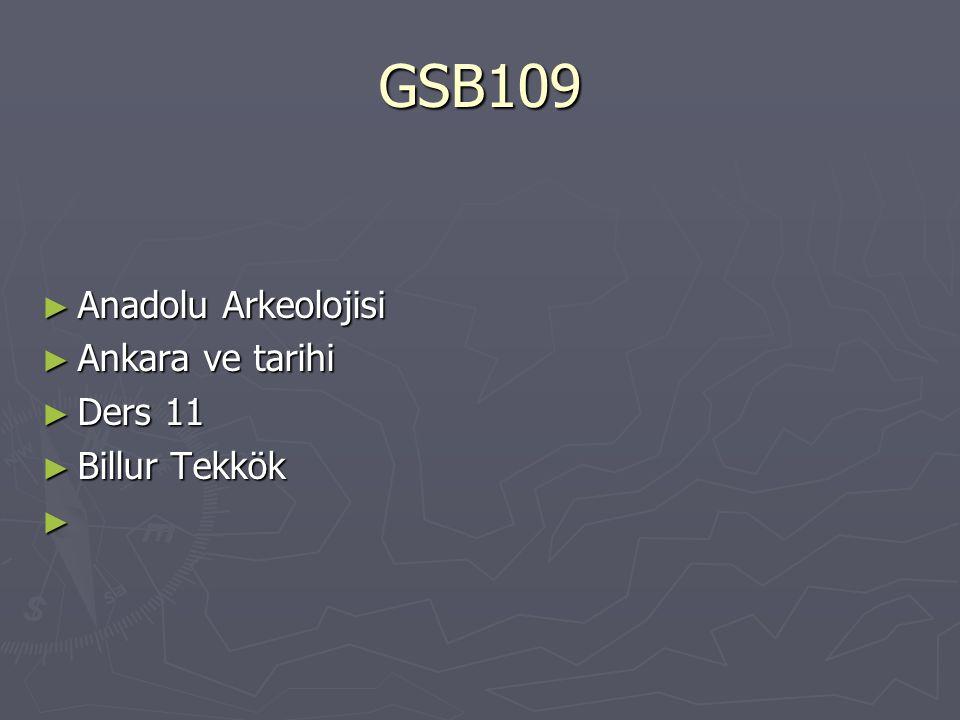 GSB109 Anadolu Arkeolojisi Ankara ve tarihi Ders 11 Billur Tekkök