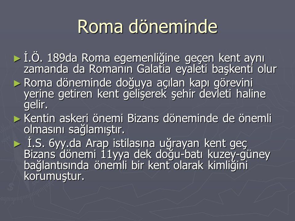Roma döneminde İ.Ö. 189da Roma egemenliğine geçen kent aynı zamanda da Romanın Galatia eyaleti başkenti olur.