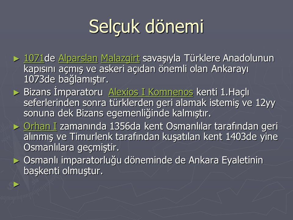 Selçuk dönemi 1071de Alparslan Malazgirt savaşıyla Türklere Anadolunun kapısını açmış ve askeri açıdan önemli olan Ankarayı 1073de bağlamıştır.