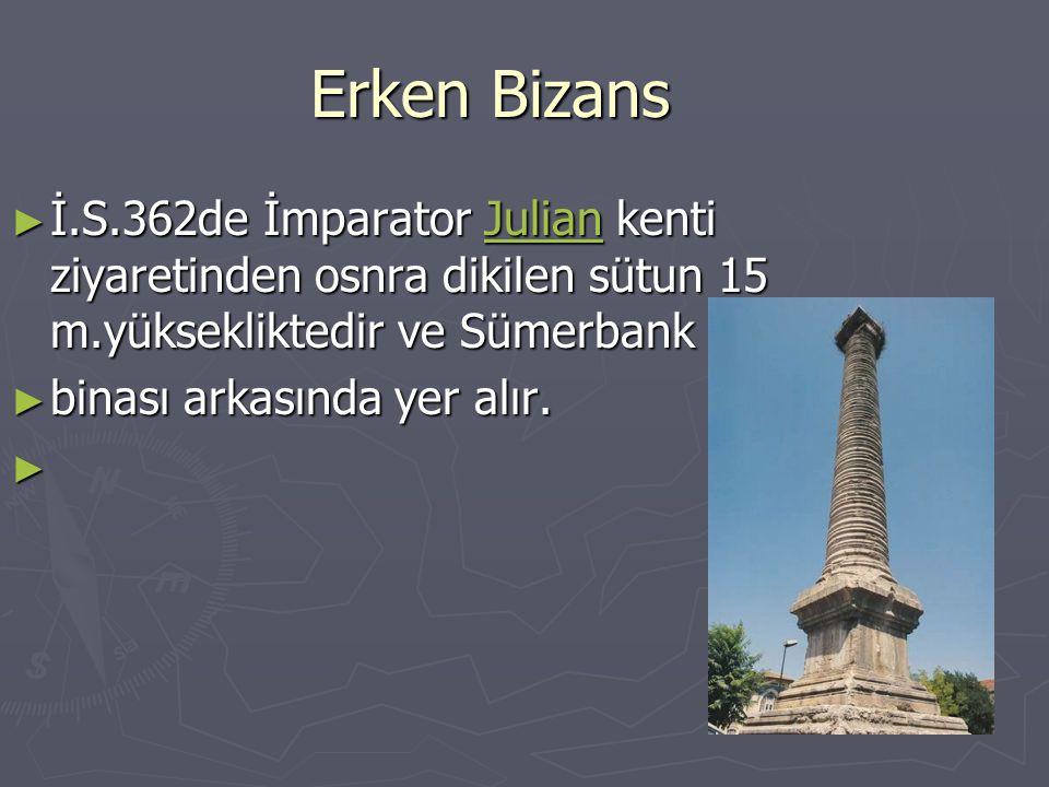 Erken Bizans İ.S.362de İmparator Julian kenti ziyaretinden osnra dikilen sütun 15 m.yüksekliktedir ve Sümerbank.