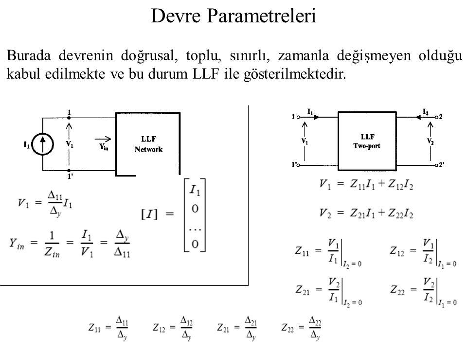 Devre Parametreleri Burada devrenin doğrusal, toplu, sınırlı, zamanla değişmeyen olduğu kabul edilmekte ve bu durum LLF ile gösterilmektedir.