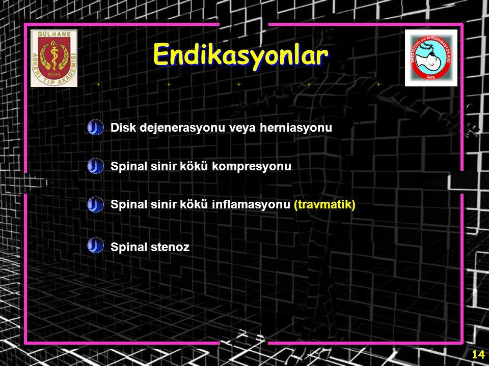 Endikasyonlar Disk dejenerasyonu veya herniasyonu