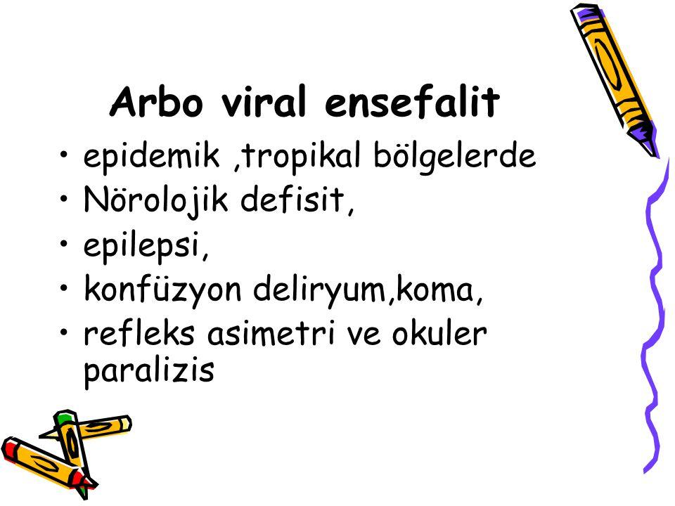 Arbo viral ensefalit epidemik ,tropikal bölgelerde Nörolojik defisit,