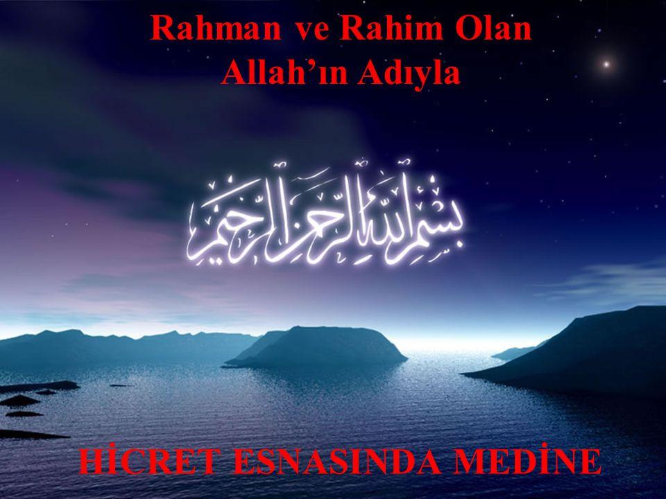 Rahman ve Rahim Olan Allah'ın Adıyla HİCRET ESNASINDA MEDİNE