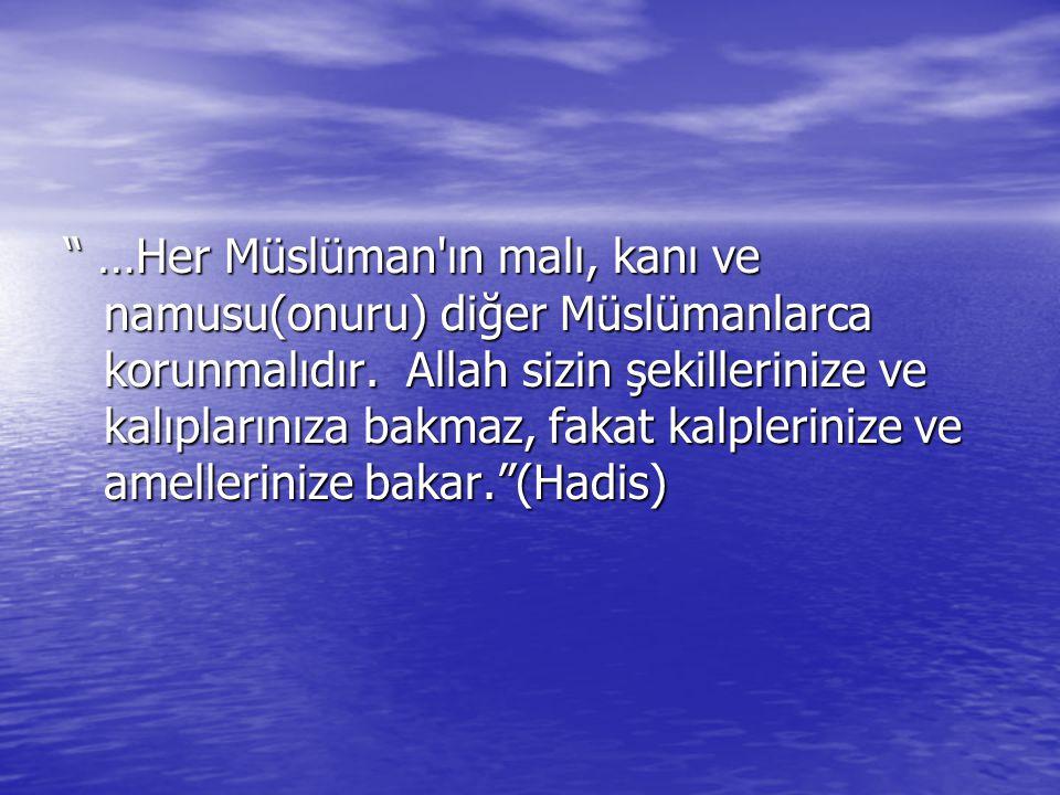 …Her Müslüman ın malı, kanı ve namusu(onuru) diğer Müslümanlarca korunmalıdır.