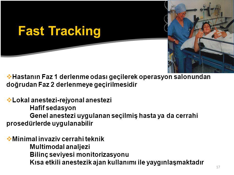 Fast Tracking Hastanın Faz 1 derlenme odası geçilerek operasyon salonundan doğrudan Faz 2 derlenmeye geçirilmesidir.