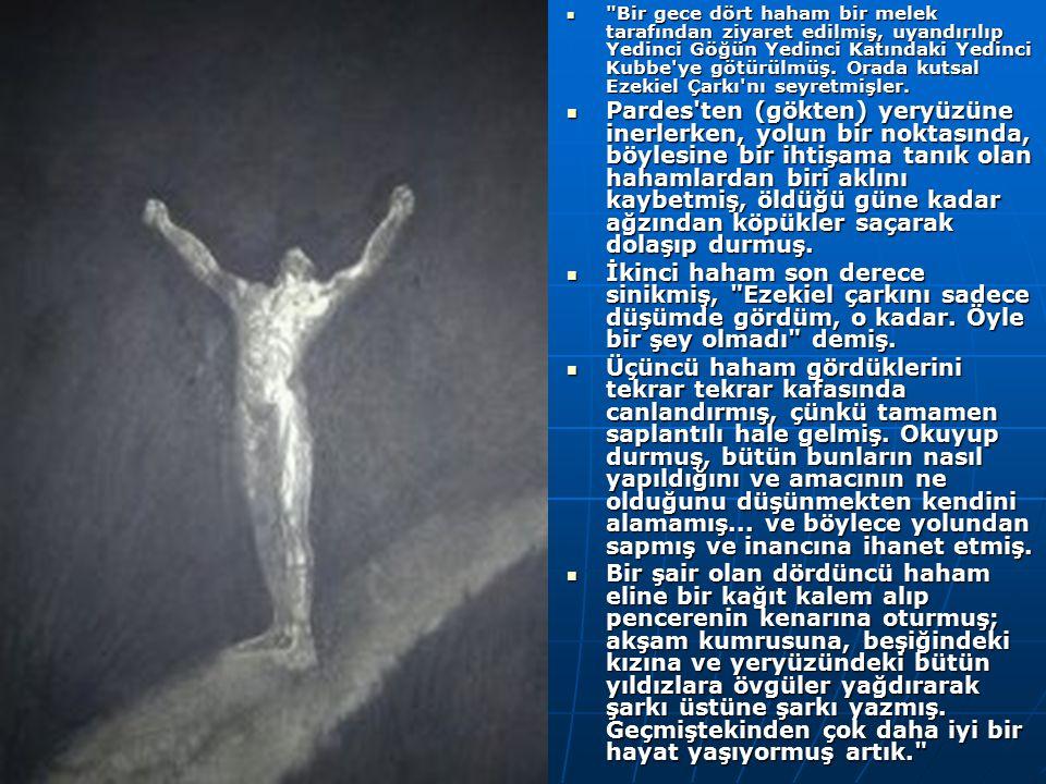 Bir gece dört haham bir melek tarafından ziyaret edilmiş, uyandırılıp Yedinci Göğün Yedinci Katındaki Yedinci Kubbe ye götürülmüş. Orada kutsal Ezekiel Çarkı nı seyretmişler.