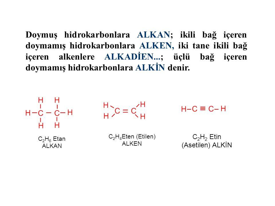Doymuş hidrokarbonlara ALKAN; ikili bağ içeren doymamış hidrokarbonlara ALKEN, iki tane ikili bağ içeren alkenlere ALKADİEN...; üçlü bağ içeren doymamış hidrokarbonlara ALKİN denir.