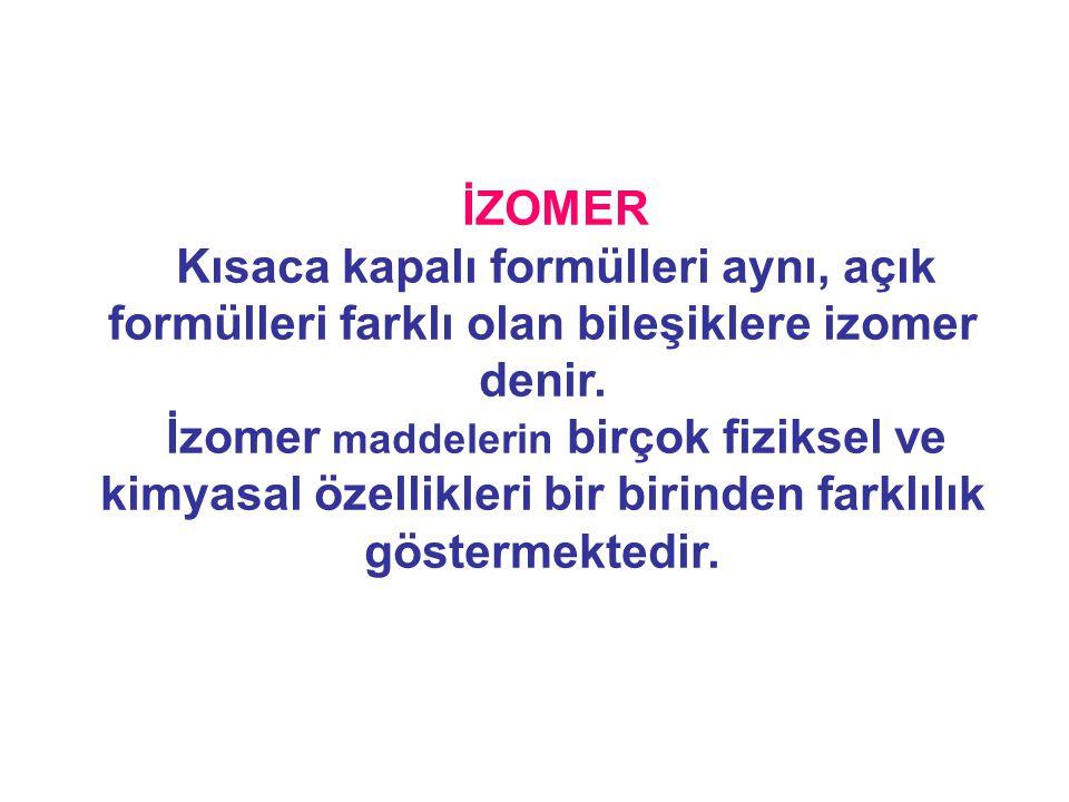 İZOMER Kısaca kapalı formülleri aynı, açık formülleri farklı olan bileşiklere izomer denir.