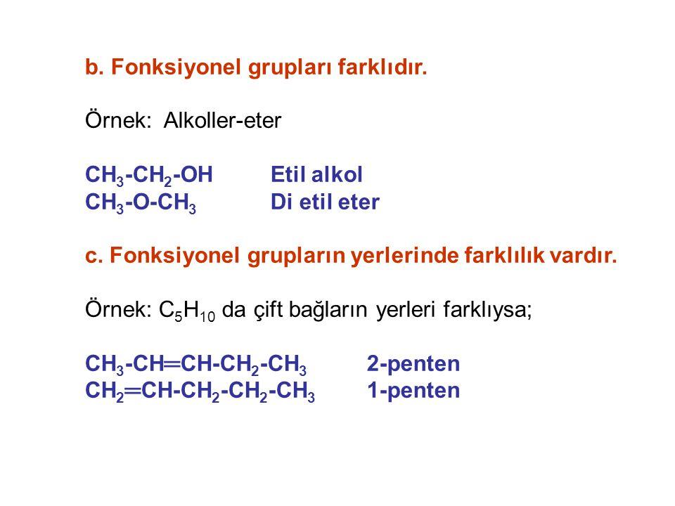 b. Fonksiyonel grupları farklıdır.