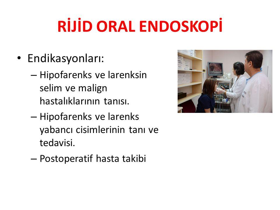 RİJİD ORAL ENDOSKOPİ Endikasyonları: