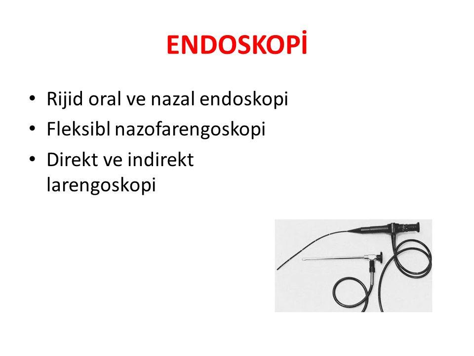 ENDOSKOPİ Rijid oral ve nazal endoskopi Fleksibl nazofarengoskopi