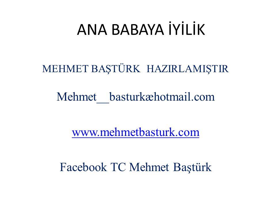 ANA BABAYA İYİLİK Mehmet__basturkæhotmail.com www.mehmetbasturk.com
