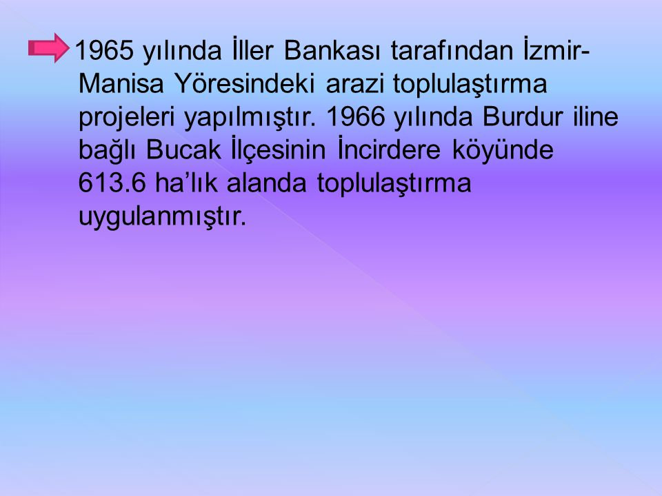 1965 yılında İller Bankası tarafından İzmir-Manisa Yöresindeki arazi toplulaştırma projeleri yapılmıştır.
