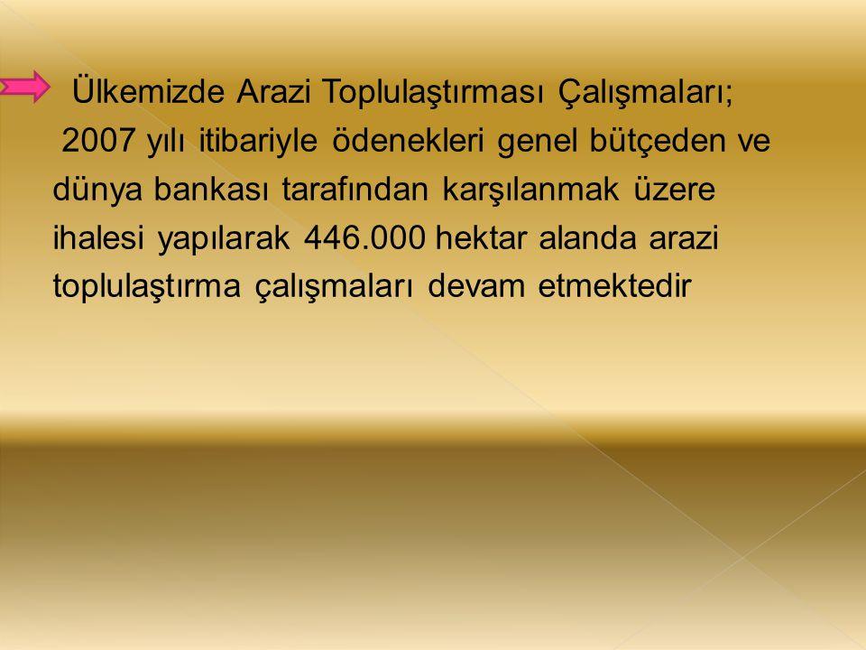 Ülkemizde Arazi Toplulaştırması Çalışmaları; 2007 yılı itibariyle ödenekleri genel bütçeden ve dünya bankası tarafından karşılanmak üzere ihalesi yapılarak 446.000 hektar alanda arazi toplulaştırma çalışmaları devam etmektedir