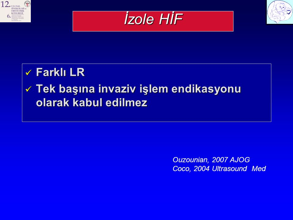 İzole HİF Farklı LR. Tek başına invaziv işlem endikasyonu olarak kabul edilmez. Ouzounian, 2007 AJOG.
