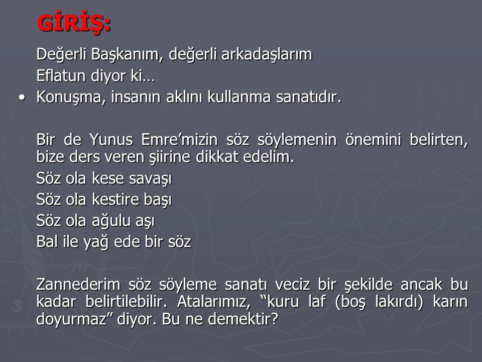 GİRİŞ: Değerli Başkanım, değerli arkadaşlarım Eflatun diyor ki…