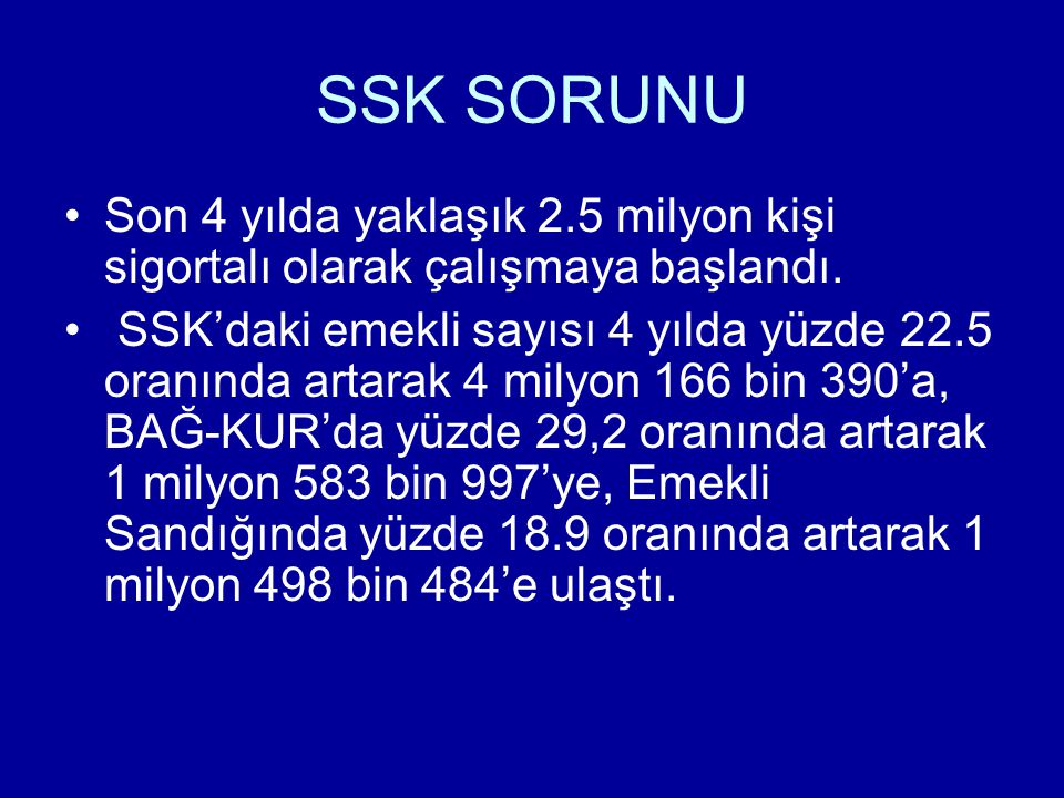 SSK SORUNU Son 4 yılda yaklaşık 2.5 milyon kişi sigortalı olarak çalışmaya başlandı.
