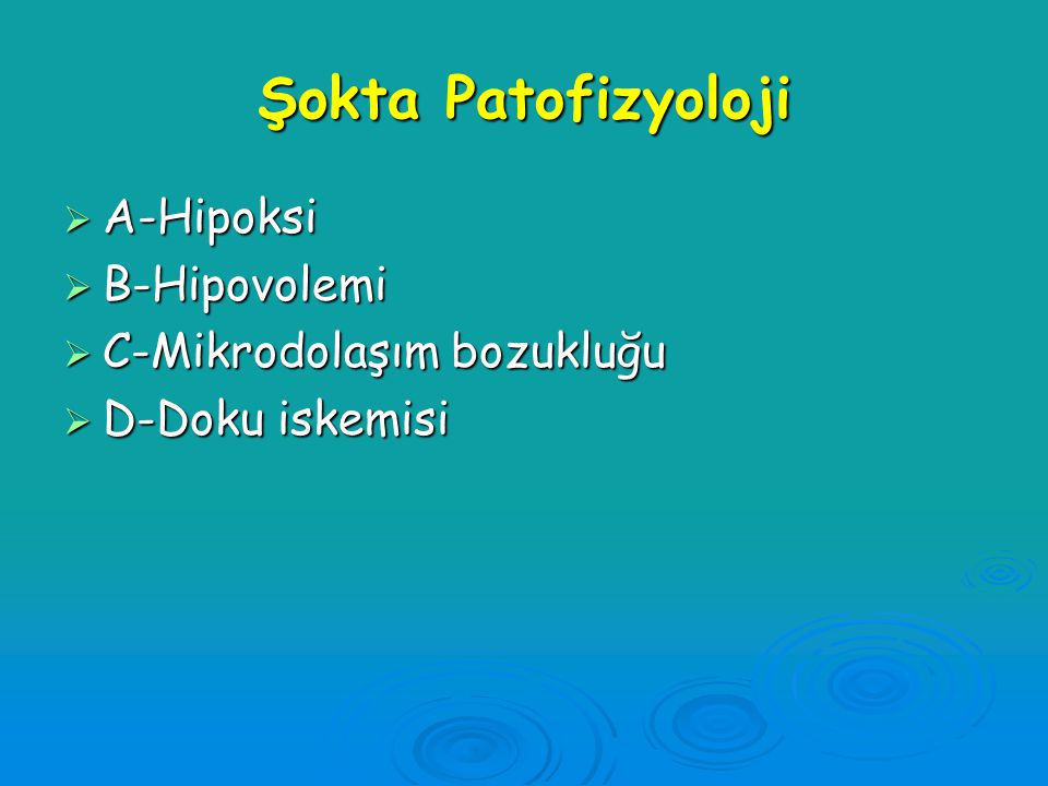 Şokta Patofizyoloji A-Hipoksi B-Hipovolemi C-Mikrodolaşım bozukluğu
