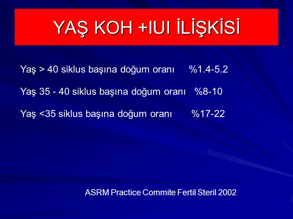 YAŞ KOH +IUI İLİŞKİSİ Yaş > 40 siklus başına doğum oranı %1.4-5.2