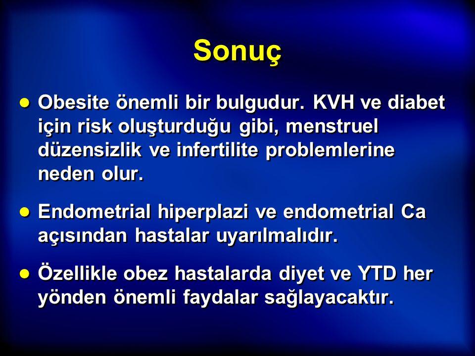 Sonuç Obesite önemli bir bulgudur. KVH ve diabet için risk oluşturduğu gibi, menstruel düzensizlik ve infertilite problemlerine neden olur.