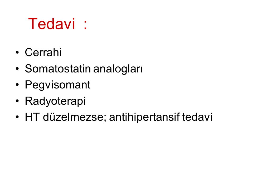 Tedavi : Cerrahi Somatostatin analogları Pegvisomant Radyoterapi