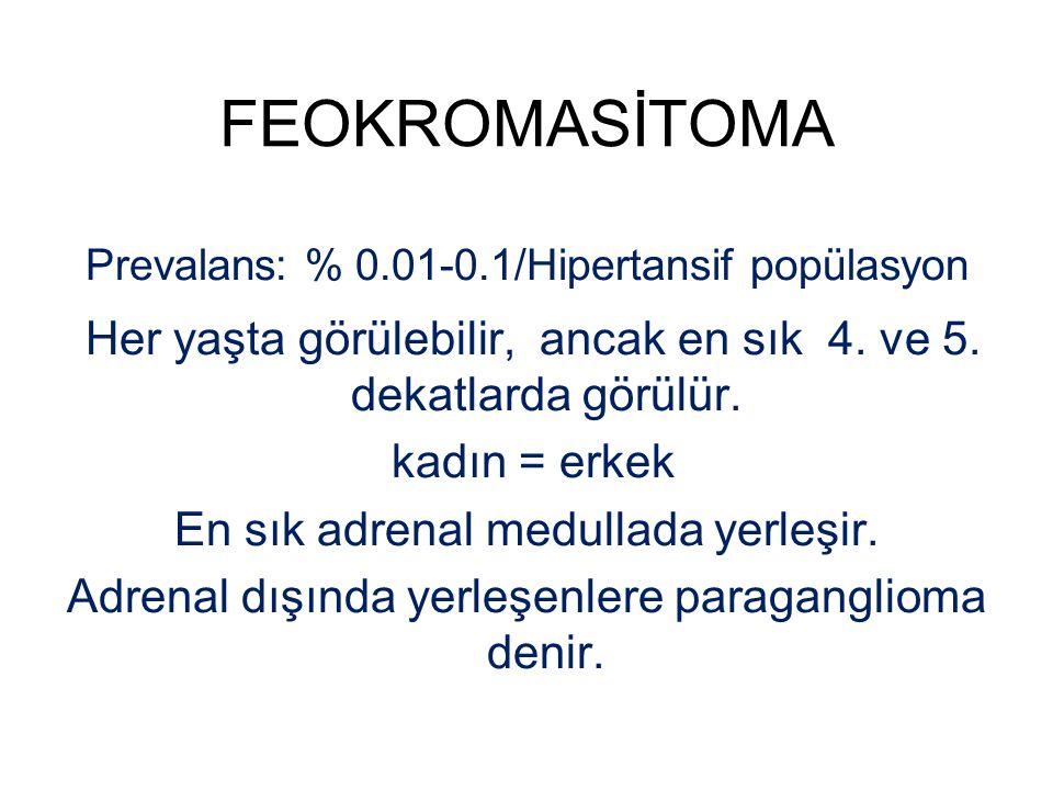 FEOKROMASİTOMA Prevalans: % 0.01-0.1/Hipertansif popülasyon. Her yaşta görülebilir, ancak en sık 4. ve 5. dekatlarda görülür.