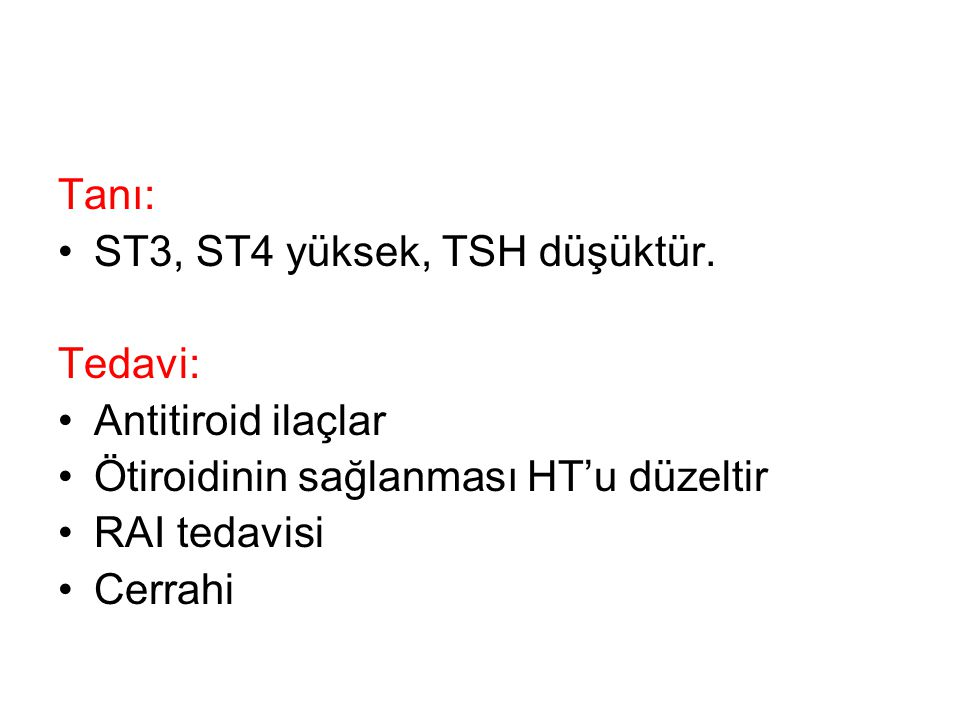 Tanı: ST3, ST4 yüksek, TSH düşüktür. Tedavi: Antitiroid ilaçlar. Ötiroidinin sağlanması HT'u düzeltir.