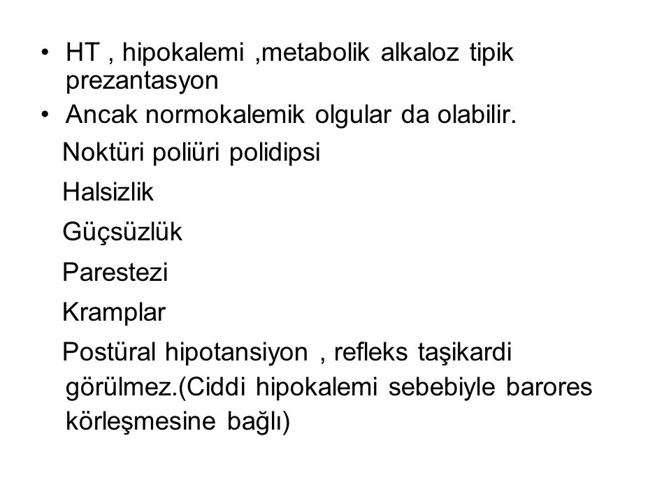 HT , hipokalemi ,metabolik alkaloz tipik prezantasyon