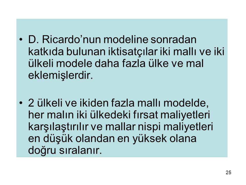 D. Ricardo'nun modeline sonradan katkıda bulunan iktisatçılar iki mallı ve iki ülkeli modele daha fazla ülke ve mal eklemişlerdir.