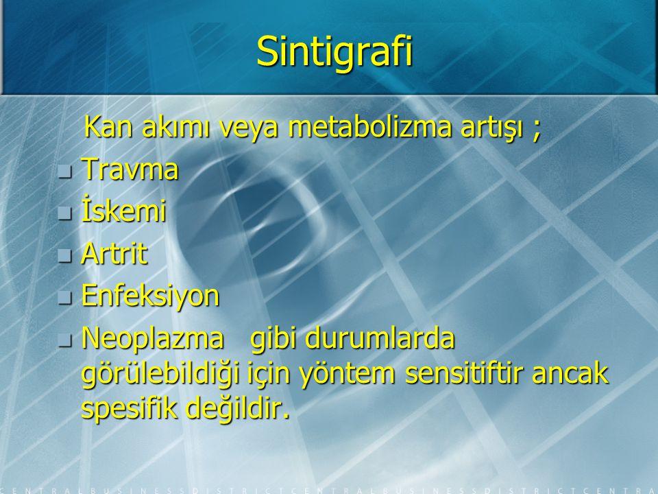 Sintigrafi Kan akımı veya metabolizma artışı ; Travma İskemi Artrit