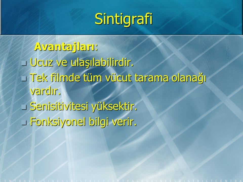 Sintigrafi Avantajları: Ucuz ve ulaşılabilirdir.