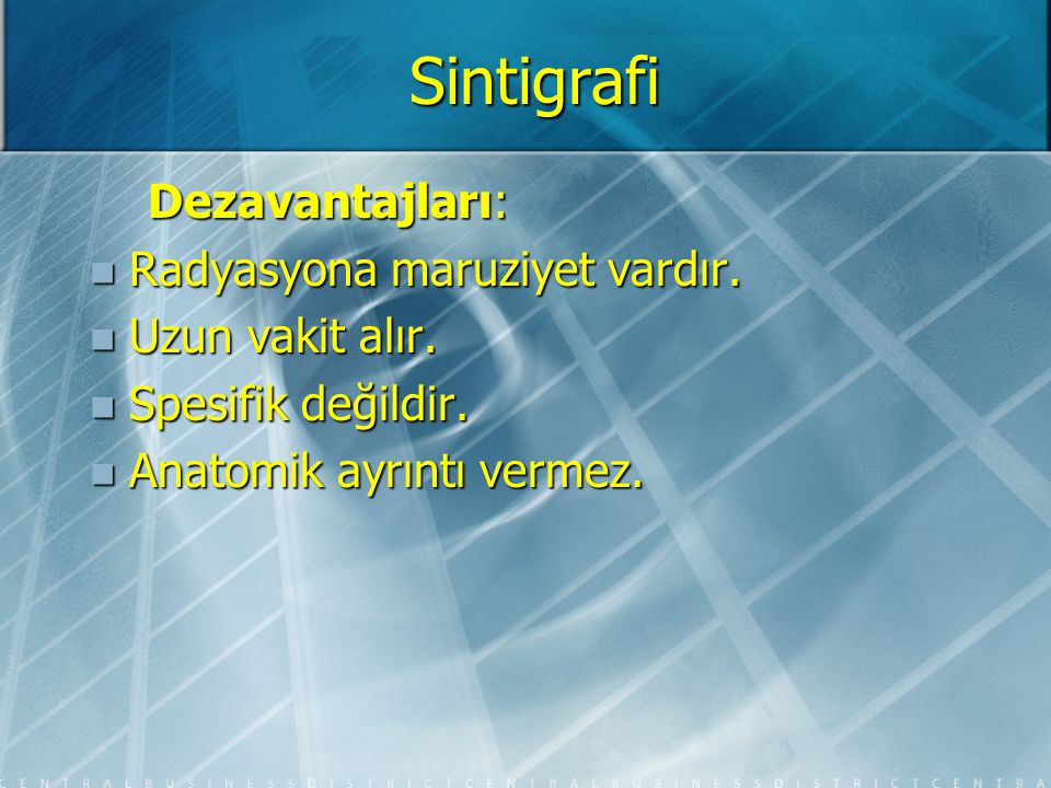 Sintigrafi Dezavantajları: Radyasyona maruziyet vardır.