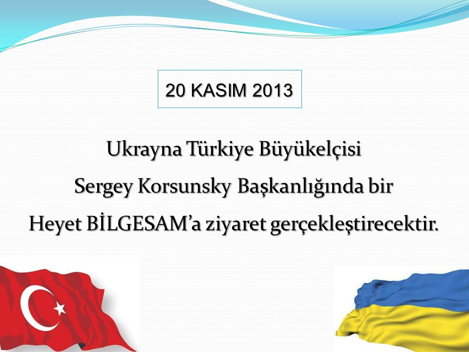 Ukrayna Türkiye Büyükelçisi Sergey Korsunsky Başkanlığında bir