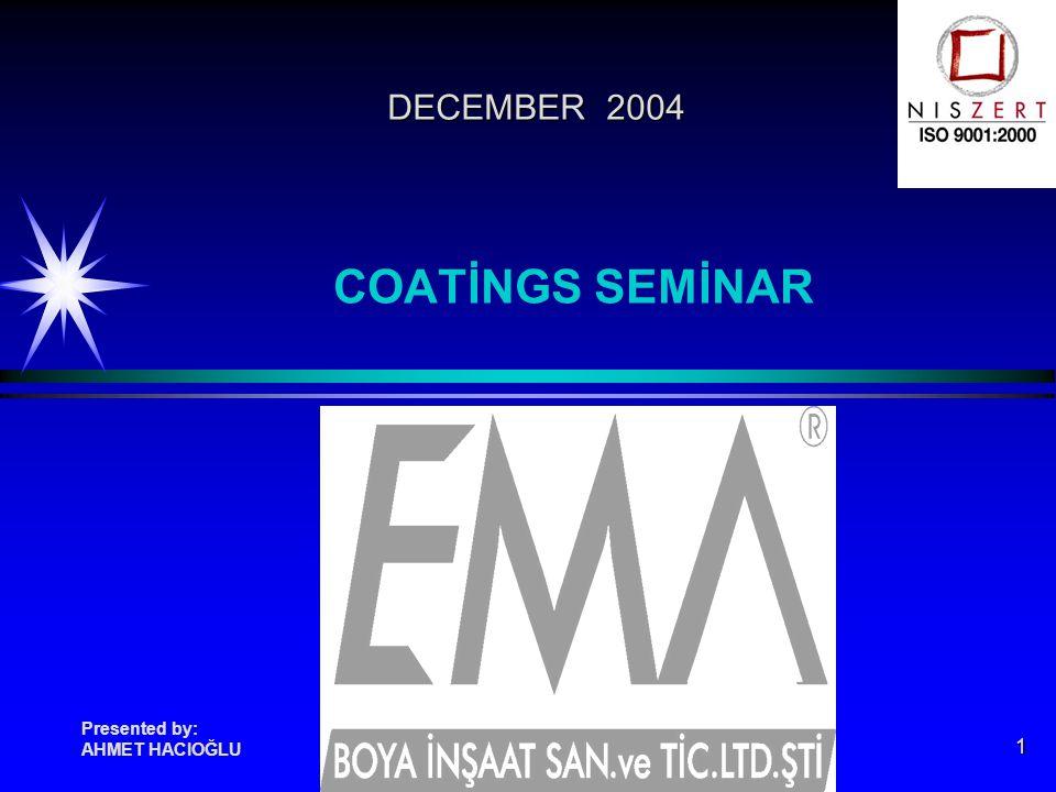 DECEMBER 2004 COATİNGS SEMİNAR Presented by: AHMET HACIOĞLU