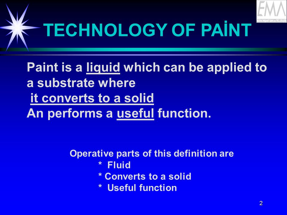 TECHNOLOGY OF PAİNT Paint is a liquid which can be applied to a substrate where. it converts to a solid.