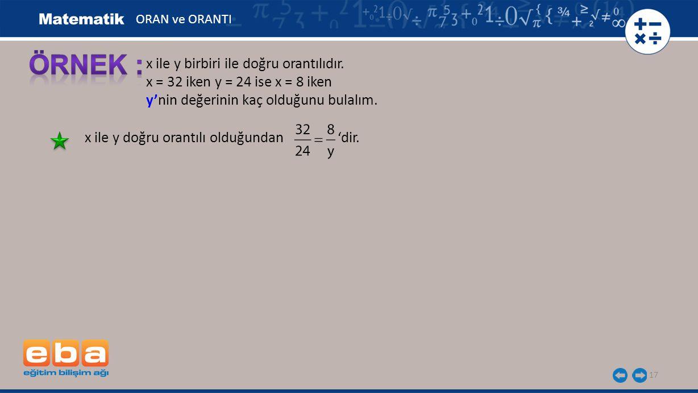 ÖRNEK : x ile y birbiri ile doğru orantılıdır.