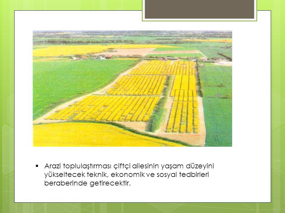 Arazi toplulaştırması çiftçi ailesinin yaşam düzeyini yükseltecek teknik, ekonomik ve sosyal tedbirleri beraberinde getirecektir.