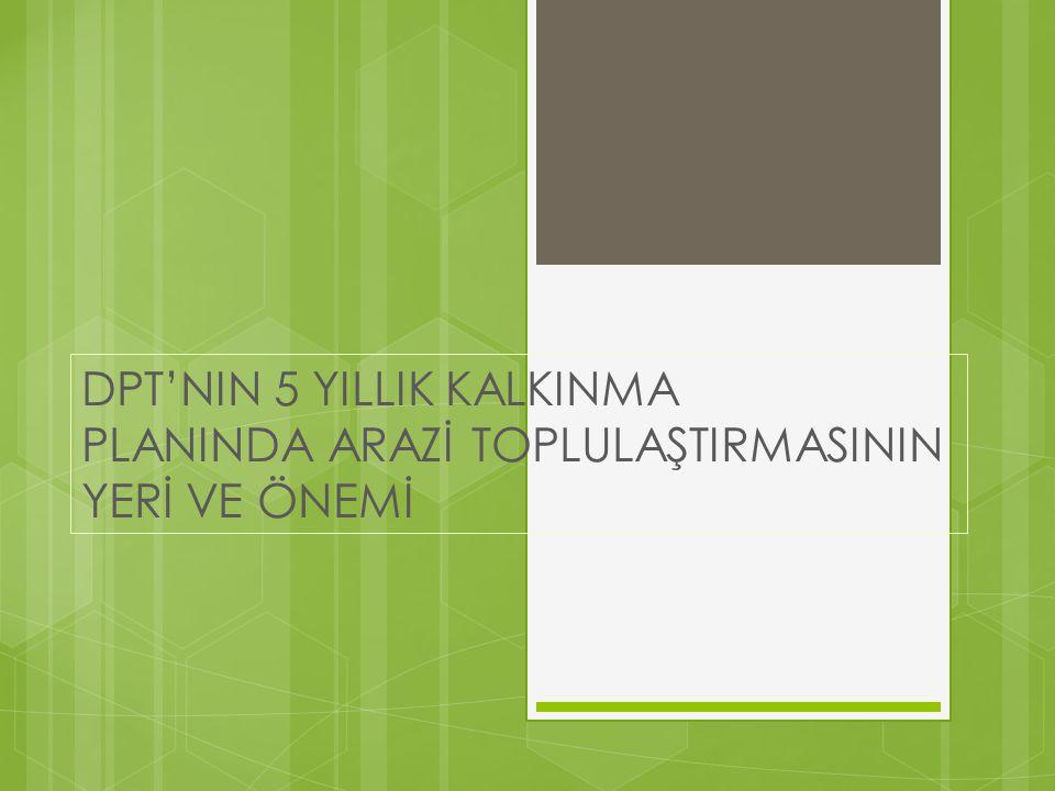 DPT'NIN 5 YILLIK KALKINMA PLANINDA ARAZİ TOPLULAŞTIRMASININ YERİ VE ÖNEMİ