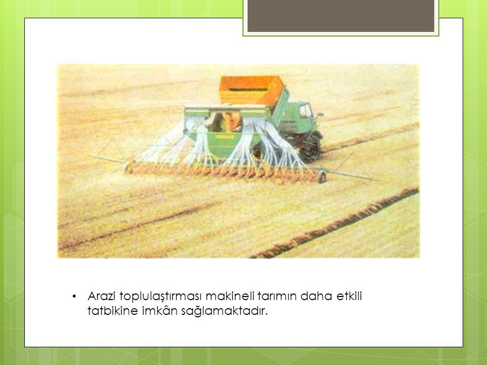 Arazi toplulaştırması makineli tarımın daha etkili tatbikine imkân sağlamaktadır.